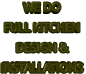 WE DO  FULL KITCHEN DESIGN & INSTALLATIONS